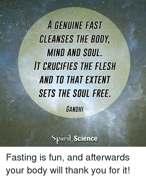 a genuine fast cleanses the body mind and soul it crucifies the