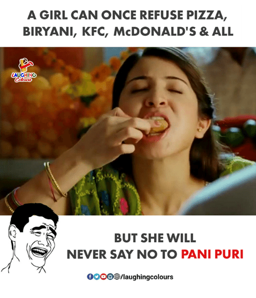 Gooo, Kfc, and McDonalds: A GIRL CAN ONCE REFUSE PIZZA,  BIRYANI, KFC, McDONALD'S& ALL  AUGHING  2  BUT SHE WILL  NEVER SAY NO TO PANI PUR  ,  GOOO®/laughingcolours