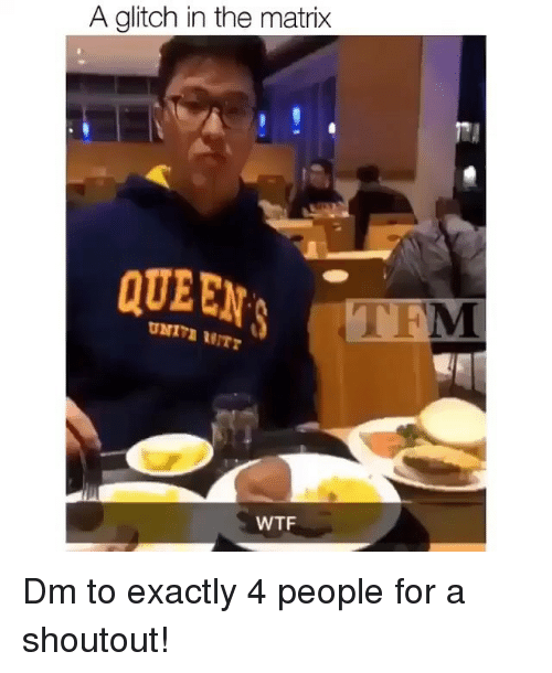 Memes, The Matrix, and Wtf: A glitch in the matrix  TFM  WTF Dm to exactly 4 people for a shoutout!