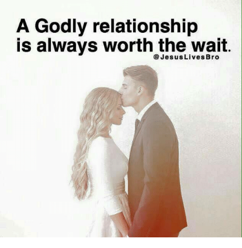 A Godly Relationship Is Always Worth the Wait Jesus Lives