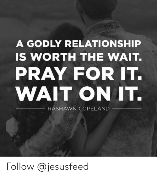 Memes, 🤖, and Copeland: A GODLY RELATIONSHIP  IS WORTH THE WAIT.  PRAY FOR IT.  WAIT ON IT.  RASHAWN COPELAND Follow @jesusfeed