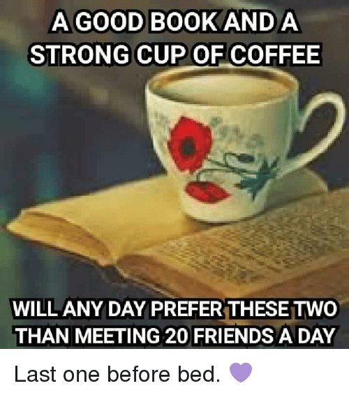 A Good Book And A Strong Cup Of Coffee Will Any Day Prefer