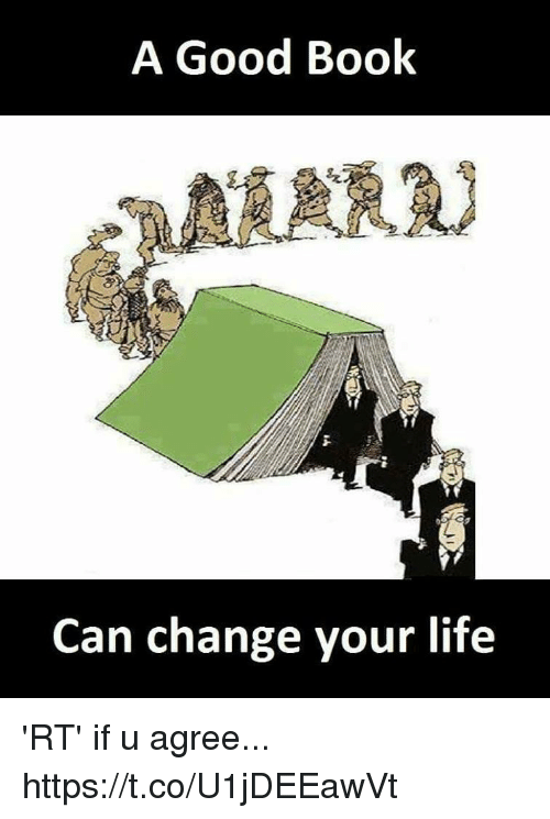Life, Memes, and Book: A Good Book  Can change your life 'RT' if u agree... https://t.co/U1jDEEawVt