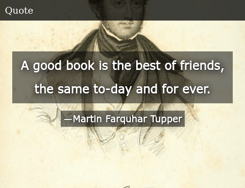 SIZZLE: A good book is the best of friends, the same to-day and for ever.