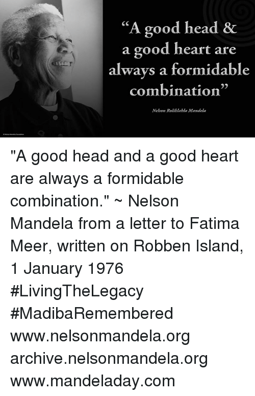 "Memes, 🤖, and Fatima: ""A good head &  a good heart are  always a formidable  combination""  Nelson Rolihlahla Mamdela ""A good head and a good heart are always a formidable combination."" ~ Nelson Mandela from a letter to Fatima Meer, written on Robben Island, 1 January 1976 #LivingTheLegacy #MadibaRemembered   www.nelsonmandela.org archive.nelsonmandela.org www.mandeladay.com"