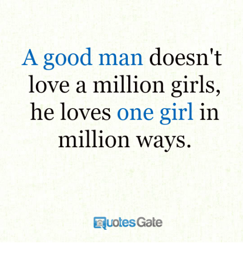 A Good Man Doesnt Love A Million Girls He Loves One Girl In Million