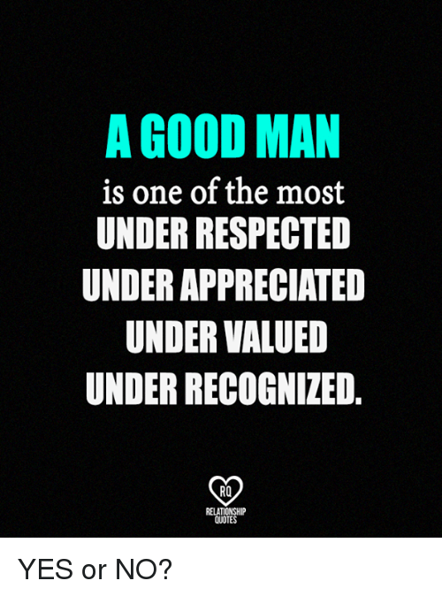 A Good Man Is One Of The Most Under Respected Underappreciated