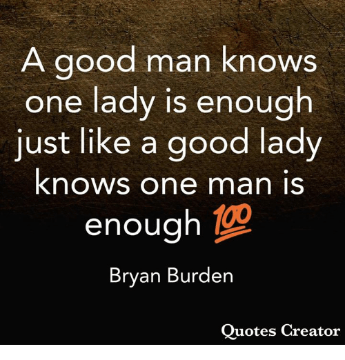 A Good Man Knows One Lady Is Enough Just Like a Good Lady Knows