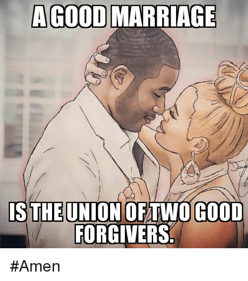 Marriage Memes And Good A Good Marriage Is The Union Oftwo Good Forgivers