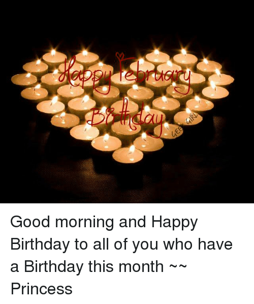 A Good Morning And Happy Birthday To All Of You Who Have A Birthday