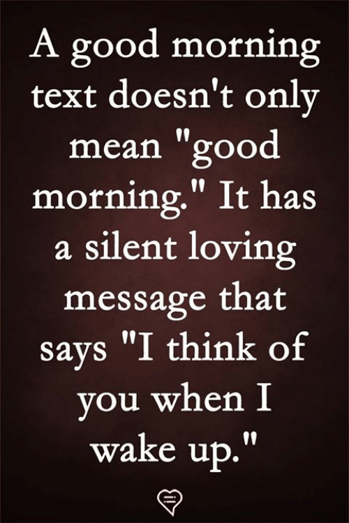 "Memes, Good Morning, and Good: A good morning  text doesn't onlv  mean ""good  morning."" It has  a silent loving  message that  says ""I think of  you when I  wake up.""  19"