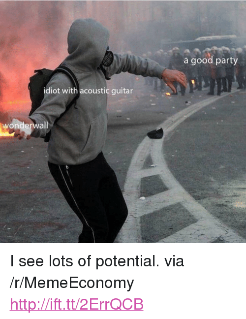 """Party, Wonderwall, and Good: a good party  idiot with acoustic guitar  wonderwall <p>I see lots of potential. via /r/MemeEconomy <a href=""""http://ift.tt/2ErrQCB"""">http://ift.tt/2ErrQCB</a></p>"""