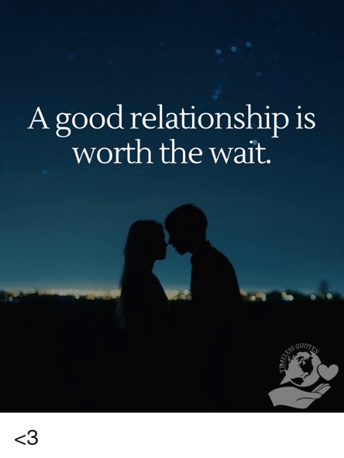 A Good Relationship Is Worth The Wait Quote 3 Good Meme On Meme