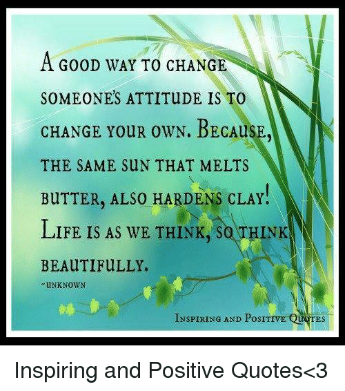 Quotes About Anger And Rage: A GOOD WAY TO CHANGE SOMEONES ATTITUDE IS TO CHANGE YOUR