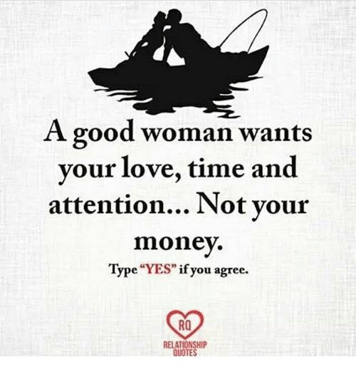 A Good Woman Wants Your Love Time And Attention Not Your Money Type
