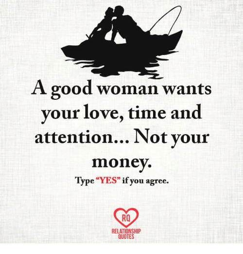Good Woman Quotes Prepossessing A Good Woman Wants Your Love Time And Attention Not Your Money