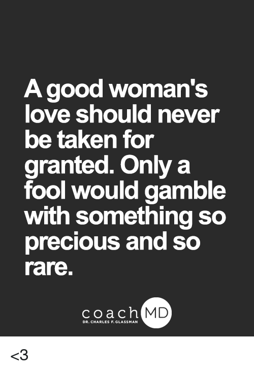 A Good Woman's Love Should Never Be Taken for Granted Only a