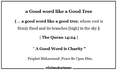 """Good, Quran, and Tree: a Good word like a Good Tree  [... a good word like a good tree, whose root is  firmly fixed and its branches [high] in the sky  