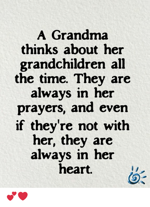 Grandma, Memes, and Heart: A Grandma  thinks about her  grandchildren all  the time. They are  always in her  prayers, and even  if they're not with  her, they are  always in her  heart. 💕❤️