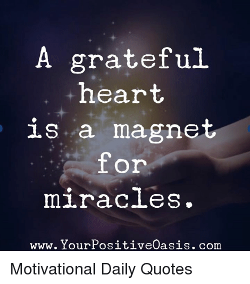 Image of: Wisdom Memes Heart And Hearts Grateful Heart Is Magnet For Miracles Www Motivational Daily Quotes Funny Grateful Heart Is Magnet For Miracles Www Your Positiveoasis Com