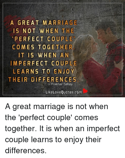 A GREAT MARRIAGE IS NOT WHEN THE PERFECT COUPLE COMES ...