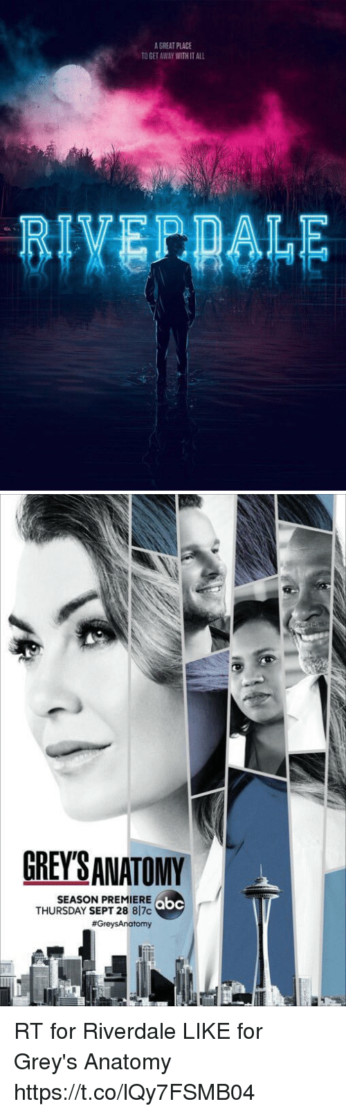 Abc, Memes, and Grey's Anatomy: A GREAT PLACE  TO GET AWAY WITH IT ALL   GREY'SANATOMY  SEASON PREMIERE  THURSDAY SEPT 28 87c  #GreysAnatomy  abc RT for Riverdale LIKE for Grey's Anatomy https://t.co/lQy7FSMB04