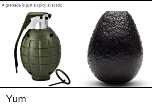 Funny, Spicy, and Yum: A grenade is just a spicy avacado