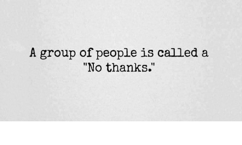 A Group of People Is Called a No Thanks I1   Group Meme on ME ME