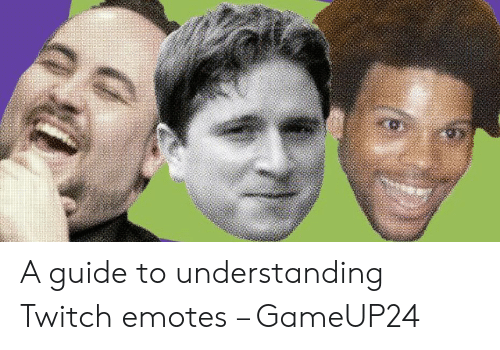 A Guide to Understanding Twitch Emotes – GameUP24 | Twitch