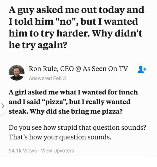 Why did he ask me?
