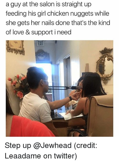 Funny, Love, and Twitter: a guy at the salon is straight up  feeding his girl chicken nuggets while  she gets her nails done that's the kind  of love & support i need  EXIT Step up @Jewhead (credit: Leaadame on twitter)