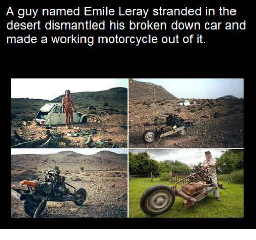 Memes, 🤖, and Car: A guy named Emile Leray stranded in the  desert dismantled his broken down car and  made a working motorcycle out of it.