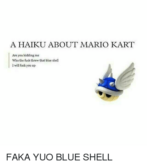 A Haiku About Mario Kart Are You Kidding Me Who The Fuck