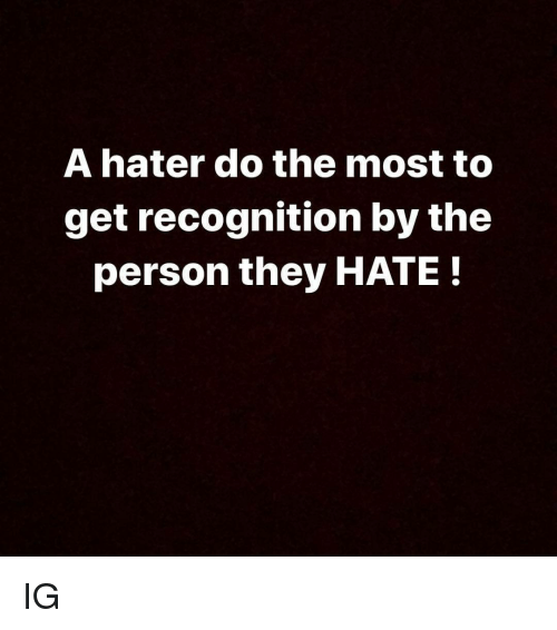 Instagram, Http, and Com: A hater do the most to  get recognition by the  person they HATE! IG