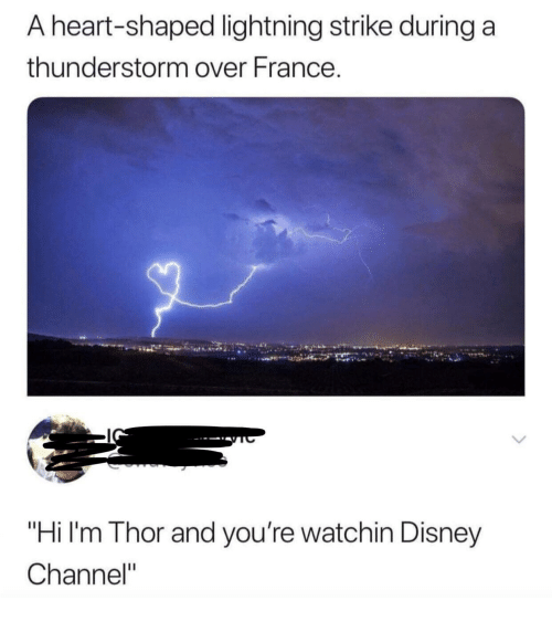 """Disney, Disney Channel, and France: A heart-shaped lightning strike during a  thunderstorm over France.  """"Hi I'm Thor and you're watchin Disney  Channel"""""""