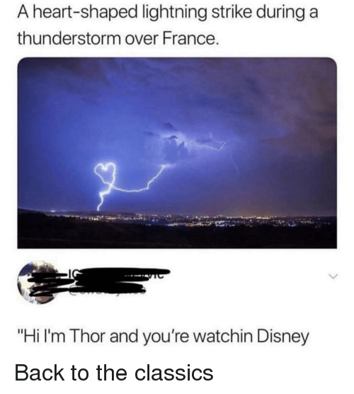 "Disney, France, and Heart: A heart-shaped lightning strike during a  thunderstorm over France  ""Hi l'm Thor and you're watchin Disney Back to the classics"