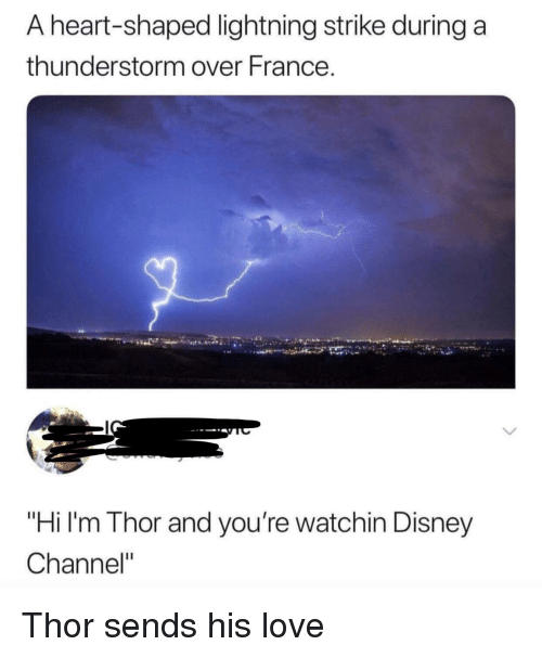 """Disney, Love, and Disney Channel: A heart-shaped lightning strike during a  thunderstorm over France.  """"Hi I'm Thor and you're watchin Disney  Channel"""" Thor sends his love"""