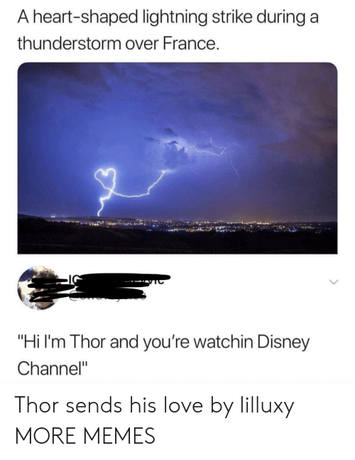 """Dank, Disney, and Love: A heart-shaped lightning strike during a  thunderstorm over France.  """"Hi I'm Thor and you're watchin Disney  Channel"""" Thor sends his love by lilluxy MORE MEMES"""