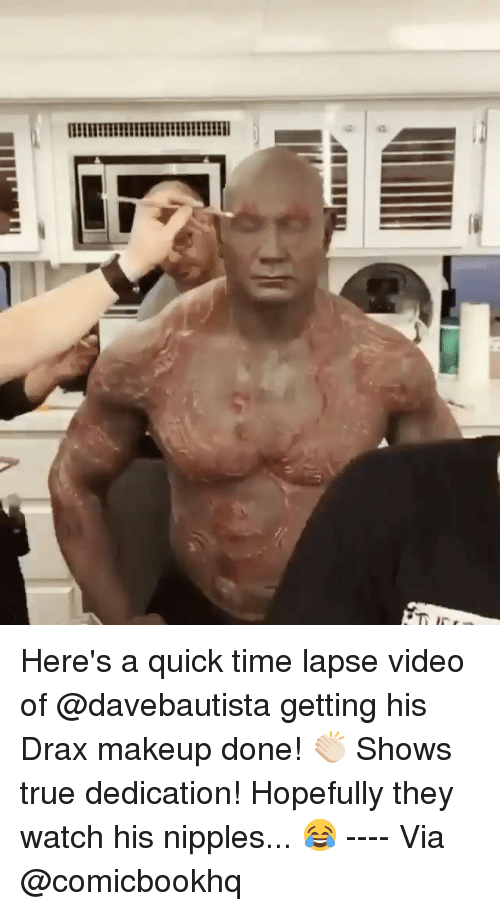 A Heres A Quick Time Lapse Video Of Getting His Drax Makeup Done