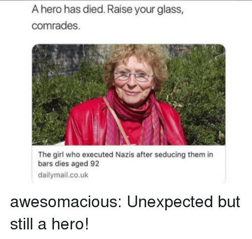 Tumblr, Blog, and Girl: A hero has died. Raise your glass,  comrades.  The girl who executed Nazis after seducing them in  bars dies aged 92  dailymail.co.uk awesomacious:  Unexpected but still a hero!