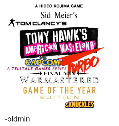 Sid, Game, and Games: A HIDEO KOJIMA GAME  Sid Meier's  TOM CLANCY'S  TONY HAWKS  A TELLTALE GAMES SERIES  FINAL M  WARMASTERED  GAME OF THE YEAR  E DITION  KNUCKLES -oldmin