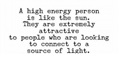 A High Energy Person Is Like the Sun They Are Extremely Attractive