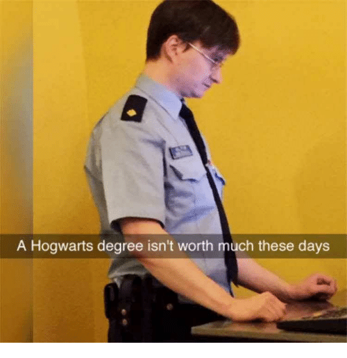 Hogwarts, Degree, and These Days: A Hogwarts degree isn't worth much these days