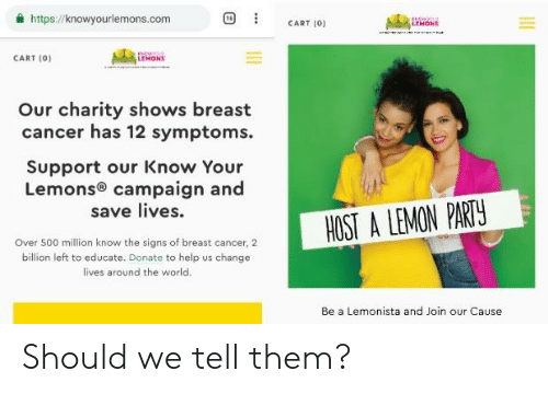 A Httpsknowyourlemonscom Cart 100 Lemons Cart 0 Lemons Our Charity Shows Breast Cancer Has 12 Symptoms Support Our Know Your Lemons Campaign And Save Lives Host A