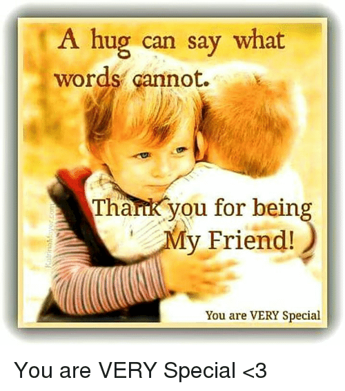 A Hug Can Say What Words Cannot Thank You For Being Y Friend You