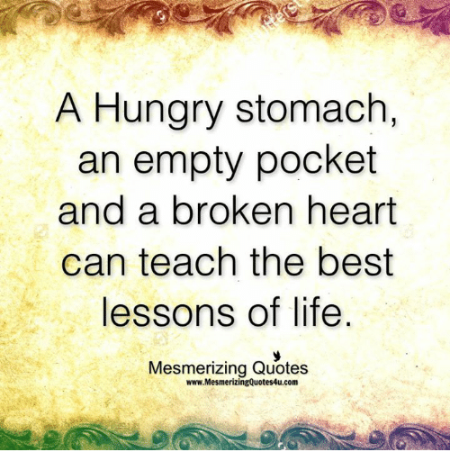 a hungry stomach an empty pocket and a broken heart 7515485 a hungry stomach an empty pocket and a broken heart can teach the
