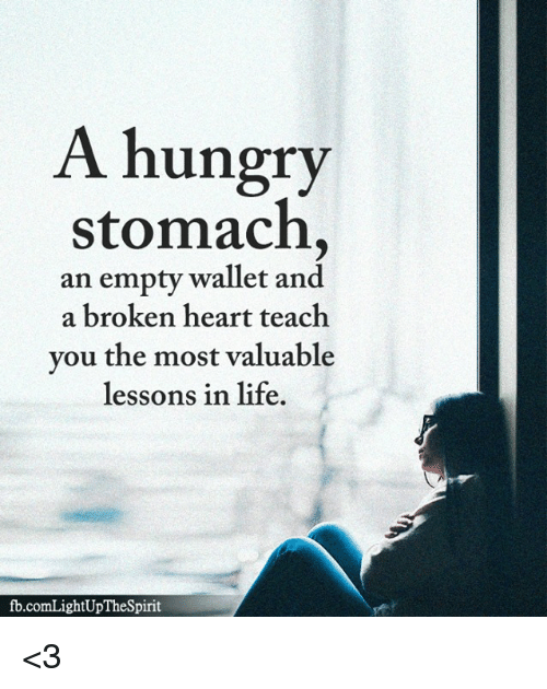 a hungry stomach an empty wallet and a broken heart 34891222 a hungry stomach an empty wallet and a broken heart teach you the