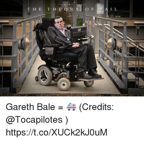 Gareth Bale, Memes, and 🤖: A I L  THE THEORY) OF  C350 Gareth Bale = 🚑  (Credits: @Tocapilotes ) https://t.co/XUCk2kJ0uM
