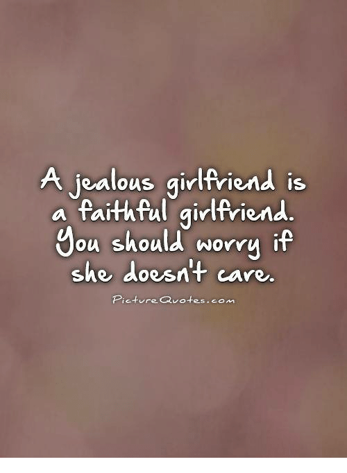 A Jealous Girlfriend Is A Faithful Girlfriend You Should Worry If