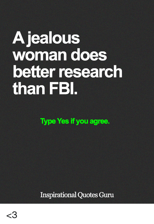 A Jealous Woman Does Better Research Than Fbl Type Yes If You Agree